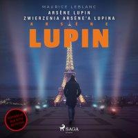 Arsène Lupin. Zwierzenia Arsène'a Lupina - Maurice Leblanc - audiobook