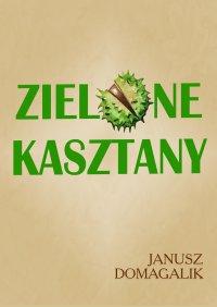 Zielone kasztany - Janusz Domagalik - ebook