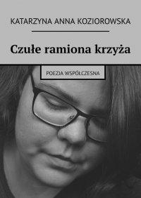 Czułe ramiona krzyża - Katarzyna Koziorowska - ebook