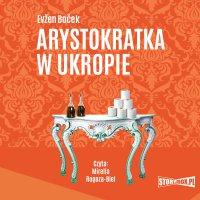 Arystokratka. Tom 2. Arystokratka w ukropie - Evzen Bocek - audiobook