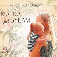 Matką już byłam - Anna M. Brengos - audiobook