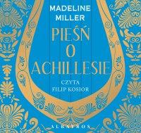 Pieśń o Achillesie - Madeline Miller - audiobook