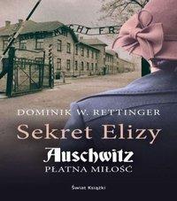 Sekret Elizy. Auschwitz. Płatna miłość - Dominik W. Rettinger - audiobook