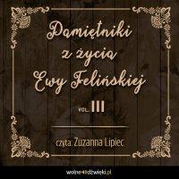 Pamiętniki z życia Ewy Felińskiej. Tom 3 - Ewa Felińska - audiobook