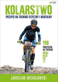 Kolarstwo. Przepis na trening fizyczny i mentalny - Jarosław Michałowski - ebook