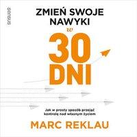 Zmień swoje nawyki w 30 dni. Jak w prosty sposób przejąć kontrolę nad własnym życiem - Marc Reklau - audiobook