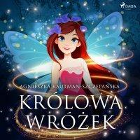 Królowa wróżek - Agnieszka Rautman Szczepańska - audiobook