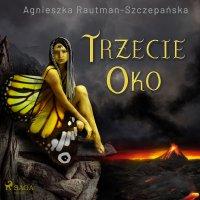 Trzecie oko - Agnieszka Rautman Szczepańska - audiobook
