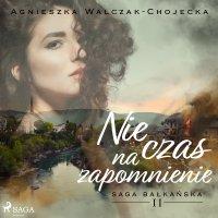 Nie czas na zapomnienie - Agnieszka Walczak-Chojecka - audiobook