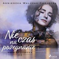 Nie czas na pożegnanie - Agnieszka Walczak-Chojecka - audiobook