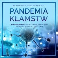 Pandemia kłamstw. Szokująca prawda o skorumpowanym świecie nauki i epidemiach, których mogliśmy uniknąć - Judy Mikovits - audiobook
