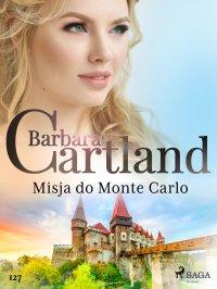 Misja do Monte Carlo - Ponadczasowe historie miłosne Barbary Cartland - Barbara Cartland - ebook