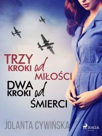 Trzy kroki od miłości, dwa kroki od śmierci - Jolanta Cywińska - ebook