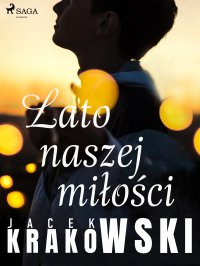 Lato naszej miłości - Jacek Krakowski - ebook