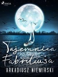 Tajemnica Fabritiusa - Arkadiusz Niemirski - ebook