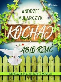 Kochaj albo rzuć - Andrzej Mularczyk - ebook