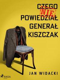 Czego nie powiedział generał Kiszczak - Jan Widacki - ebook