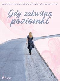 Gdy zakwitną poziomki - Agnieszka Walczak-Chojecka - ebook