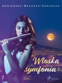 Włoska symfonia - Agnieszka Walczak-Chojecka - ebook