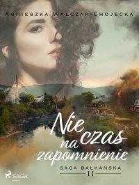 Nie czas na zapomnienie - Agnieszka Walczak-Chojecka - ebook
