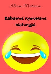 Zabawne rymowane historyjki - Atena Morena - ebook