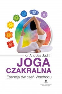 Joga czakralna. Esencja ćwiczeń Wschodu - Anodea Judith - ebook