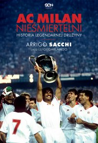 AC Milan. Nieśmiertelni. Historia legendarnej drużyny - Arrigo Sacchi - ebook