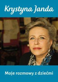Moje rozmowy z dziećmi - Krystyna Janda - ebook