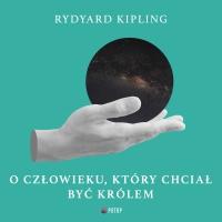 O człowieku, który chciał być królem - Rudyard Kipling - audiobook