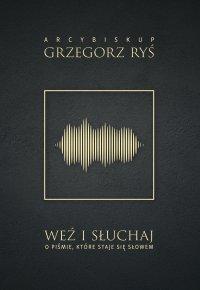 Weź i słuchaj. O Piśmie, które staje się Słowem - Abp Grzegorz Ryś - ebook