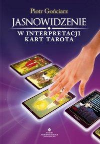Jasnowidzenie w interpretacji kart Tarota - Piotr Gońciarz - ebook