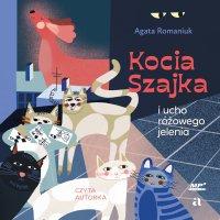 Kocia szajka i ucho różowego jelenia - Agata Romaniuk - audiobook