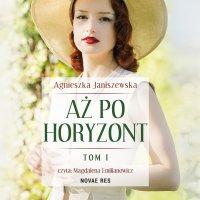 Aż po horyzont. Tom I - Agnieszka Janiszewska - audiobook