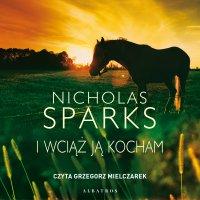 I wciąż ją kocham - Nicholas Sparks - audiobook