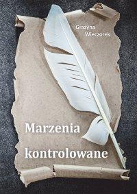 Marzenia kontrolowane - Grazyna Wieczorek - ebook