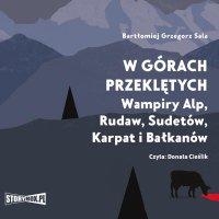W górach przeklętych. Wampiry Alp, Rudaw, Sudetów, Karpat i Bałkanów - Bartłomiej Grzegorz Sala - audiobook