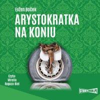 Arystokratka. Tom 3. Arystokratka na koniu - Evzen Bocek - audiobook
