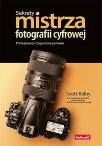 Sekrety mistrza fotografii cyfrowej. Profesjonalne zdjęcia krok po kroku - Scott Kelby - ebook