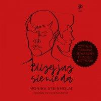 Bliżej już się nie da - Monika Steinholm - audiobook