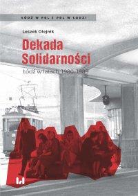 Dekada Solidarności. Łódź w latach 1980–1989 - Leszek Olejnik - ebook