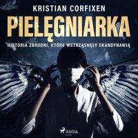 Pielęgniarka - Historia zbrodni, które wstrząsnęły Skandynawią - Kristian Corfixen - audiobook