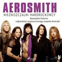 Aerosmith - Niezniszczalni hardrockowcy - Lucas Hugo Pavetto - audiobook