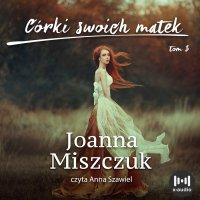 Córki swoich matek - Joanna Miszczuk - audiobook