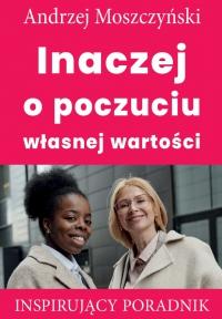 Inaczej o poczuciu własnej wartości - Andrzej Moszczyński - ebook
