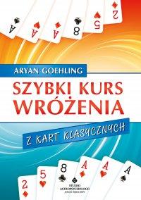 Szybki kurs wróżenia z kart klasycznych - Aryan Goehling - ebook