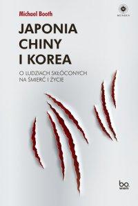 Japonia, Chiny i Korea. O ludziach skłóconych na śmierć i życie - Michael Booth - ebook