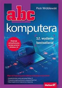 ABC komputera. Wydanie XII - Piotr Wróblewski - ebook