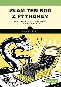 Złam ten kod z Pythonem. Jak tworzyć, testować i łamać szyfry - Al Sweigart - ebook