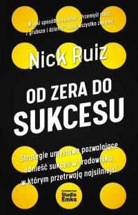 Od zera do sukcesu - Nick Ruiz - ebook