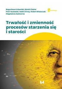 Trwałość i zmienność procesów starzenia się i starości - Bogusława Urbaniak - ebook